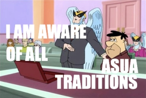 I am aware of all ASUA traditions